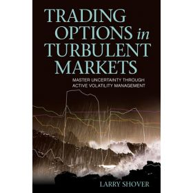 Trading Options in Turbulent Markets: Master Uncertainty Through Active Volatility Management (Hardcover)
