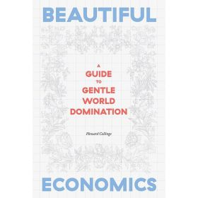 Beautiful Economics: A Guide to Gentle World Domination (Hardcover)
