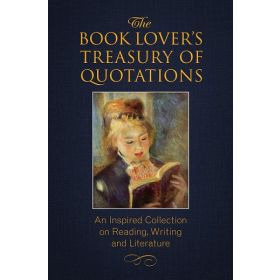 The Book Lover's Treasury of Quotations: An Inspired Collection on Reading, Writing and Literature (Paperback)
