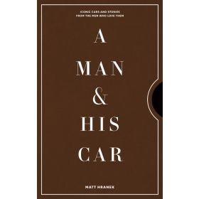 A Man & His Car: Iconic Cars and Stories from the Men Who Love Them (Hardcover)