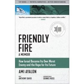 Friendly Fire: How Israel Became Its Own Worst Enemy and the Hope for Its Future (Paperback)
