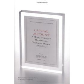 Capital Account: A Fund Manager Reports on a Turbulent Decade, 1993-2002 (Hardcover)