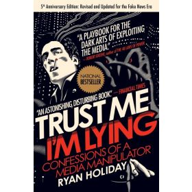 Trust Me, I'm Lying: Confessions of a Media Manipulator (Paperback)