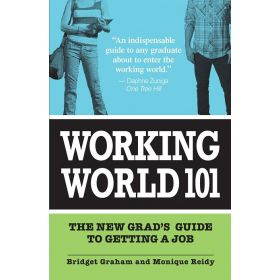 Working World 101: The New Grad's Guide to Getting a Job (Paperback)