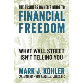 Business Owner's Guide to Financial Freedom: What Wall Street Isn't Telling You (Paperback)