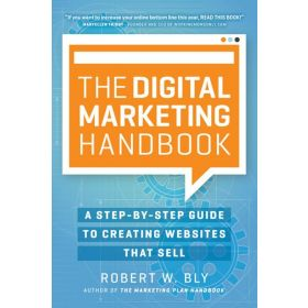 The Digital Marketing Handbook : A Step-By-Step Guide to Creating Websites That Sell (Paperback)