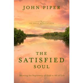The Satisfied Soul: Showing the Supremacy of God in All of Life (Hardcover)