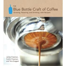 Blue Bottle Craft of Coffee: Growing, Roasting, and Drinking, With Recipes (Hardcover)