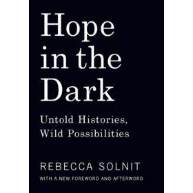 Hope in the Dark: Untold Histories, Wild Possibilities (Paperback)