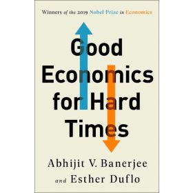 Good Economics for Hard Times: Better Answers to Our Biggest Problems (Hardcover)