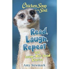 Chicken Soup for the Soul: Read, Laugh, Repeat: 101 Laugh-Out-Loud Stories (Paperback)
