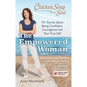 The Empowered Woman: 101 Stories about Being Confident, Courageous and Your True Self: Chicken Soup for the Soul (Paperback)
