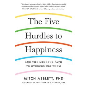 The Five Hurdles To Happiness: And The Mindful Path To Overcoming Them (Paperback)