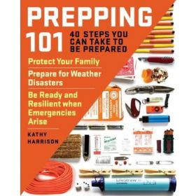 Prepping 101: 40 Steps You Can Take to Be Prepared (Paperback)