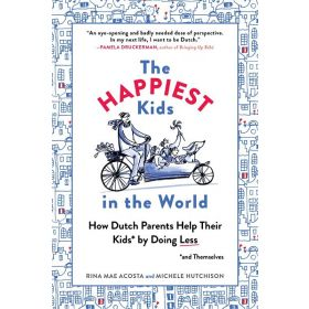 The Happiest Kids in the World: How Dutch Parents Help Their Kids and Themselves by Doing Less (Paperback)