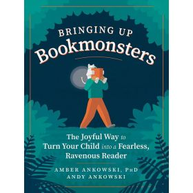 Bringing Up Bookmonsters: The Joyful Way to Turn Your Child into a Fearless, Ravenous Reader (Paperback)