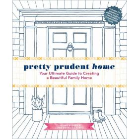 Pretty Prudent Home: Your Ultimate Guide to Creating a Beautiful Family Home (Hardcover)