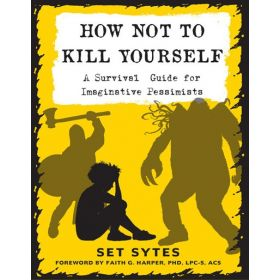 How Not to Kill Yourself: A Survival Guide for Imaginative Pessimists, 3rd Edition (Paperback)