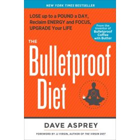 The Bulletproof Diet: Lose up to a Pound a Day, Reclaim Energy and Focus, Upgrade Your Life (Hardcover)