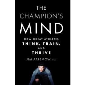 The Champion's Mind: How Great Athletes Think, Train, and Thrive (Paperback)