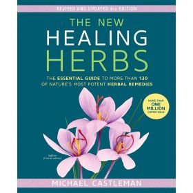 The New Healing Herbs: The Essential Guide to More Than 130 of Nature's Most Potent Herbal Remedies (Paperback)