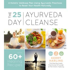 The 25-Day Ayurveda Cleanse: A Holistic Wellness Plan Using Ayurvedic Practices to Reset Your Health Naturally (Paperback)