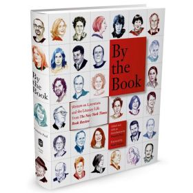 By the Book: Writers on Literature and the Literary Life from The New York Times Book Review (Hardcover)