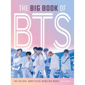 The Big Book of BTS: The Deluxe Unofficial Bangtan Book (Hardcover)