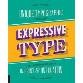 Expressive Type: Unique Typographic Design in Sketchbooks, in Print, and On Location around the Globe (Paperback)