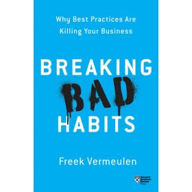 Breaking Bad Habits: Why Best Practices Are Killing Your Business (Paperback)