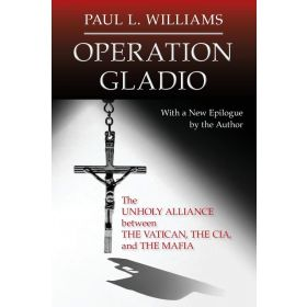 Operation Gladio: The Unholy Alliance between the Vatican, the CIA, and the Mafia (Paperback)