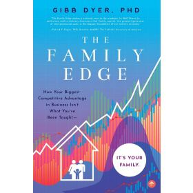 The Family Edge: How Your Biggest Competitive Advantage in Business Isn't What You've Been Taught . .  It's Your Family (Paperback)