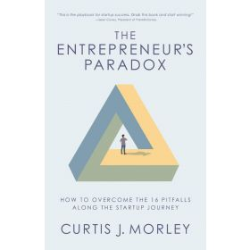 The Entrepreneur's Paradox: How to Overcome the 16 Pitfalls Along the Startup Journey (Hardcover)
