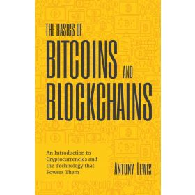 The Basics of Bitcoins and Blockchains: An Introduction to Cryptocurrencies and the Technology that Powers Them (Paperback)