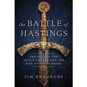 The Battle of Hastings: The Fall of the Anglo-Saxons and the Rise of the Normans (Hardcover)