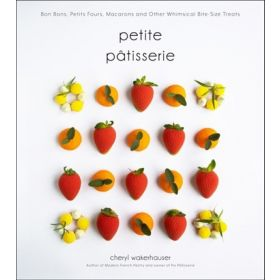 Petite Pâtisserie: Bon Bons, Petits Fours, Macarons and Other Whimsical Bite-Size Treats (Hardcover)