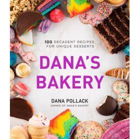Dana's Bakery: 100 Decadent Recipes for Unique Desserts (Hardcover)