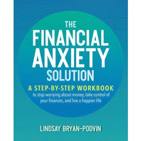 The Financial Anxiety Solution: A Step-by-Step Workbook to Stop Worrying about Money, Take Control of Your Finances, and Live a Happier Life (Paperback)