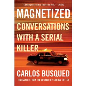 Magnetized: Conversations with a Serial Killer (Paperback)