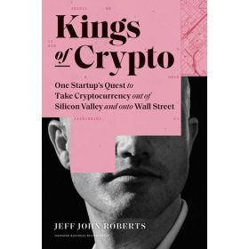 Kings of Crypto: One Startup's Quest to Take Cryptocurrency Out of Silicon Valley and Onto Wall Street (Hardcover)