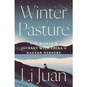 Winter Pasture: One Woman's Journey with China's Kazakh Herders (Hardcover)
