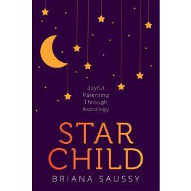 Star Child: Joyful Parenting Through Astrology (Paperback)