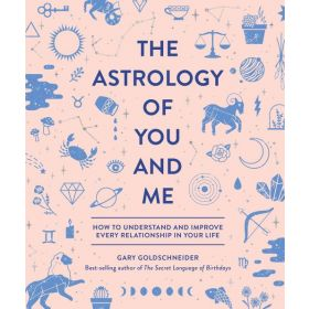 The Astrology of You and Me: How to Understand and Improve Every Relationship in Your Life (Hardcover)