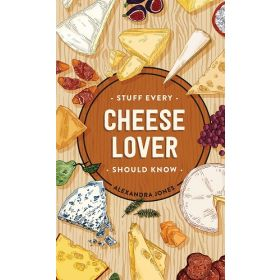 Stuff Every Cheese Lover Should Know: Stuff You Should Know, Book 29 (Hardcover)