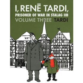 I, Rene Tardi, Prisoner of War at Stalag IIB, After the War, Vol. 3 (Hardcover)