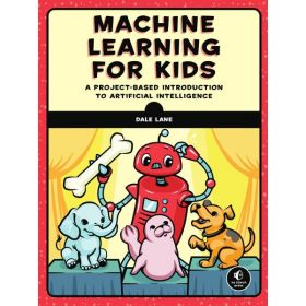 Machine Learning for Kids: A Project-Based Introduction to Artificial Intelligence (Paperback)