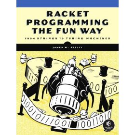 Racket Programming the Fun Way: From Strings to Turing Machines (Paperback)