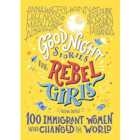 Good Night Stories for Rebel Girls: 100 Immigrant Women Who Changed the World (Hardcover)