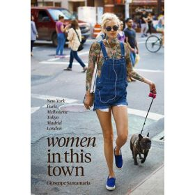 Women In This Town: New York, Paris, Melbourne, Tokyo, Madrid and London (Hardcover)