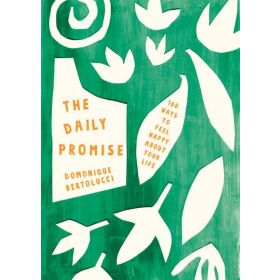 The Daily Promise: 100 Ways to Feel Happy About Your Life (Hardcover)